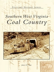 Southern West Virginia - Coal Country ebook by James E. Casto