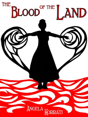 The Blood of the Land ebook by Angela Korra'ti