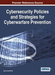 Cybersecurity Policies and Strategies for Cyberwarfare Prevention ebook by Jean-Loup Richet