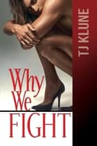 Why We Fight - At First Sight, #4 ebook by Tj Klune