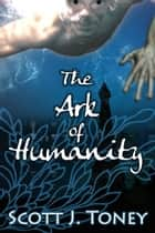 The Ark of Humanity ebook by Scott Toney