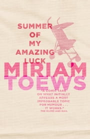 Summer of My Amazing Luck ebook by Miriam Toews