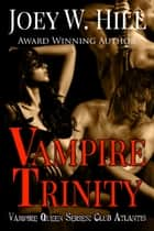 Vampire Trinity - Vampire Queen Series: Club Atlantis ebook by Joey W. Hill