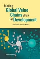 Making Global Value Chains Work for Development ebook by Daria Taglioni,Deborah Winkler