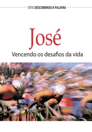 José: Vencendo os desafios da vida ebook by Bill Crowder