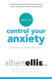 How To Control Your Anxiety Before It Controls You ebook by Albert Ellis,Kristene Doyle