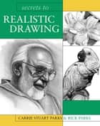 Secrets to Realistic Drawing ebook by Carrie Stuart Parks, Rick Parks