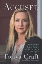 Accused - My Fight for Truth, Justice, and the Strength to Forgive ebook by Tonya Craft,Mark  Dagostino