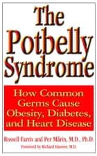 The Potbelly Syndrome - How Common Germs Cause Obesity, Diabetes, and Heart Disease ebook by Russell Farris, Per Marin, M.D.,...