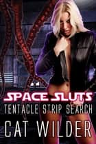 Space Sluts: Tentacle Strip Search ebook by Cat Wilder