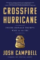 Crossfire Hurricane - Inside Donald Trump's War on the FBI ebook by Josh Campbell