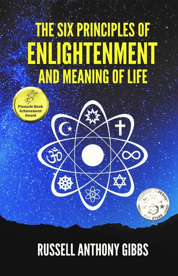 The Six Principles of Enlightenment and Meaning of Life ebook by Russell Anthony Gibbs