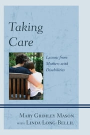 Taking Care - Lessons from Mothers with Disabilities ebook by Mary Grimley Mason,Linda Long-Bellil