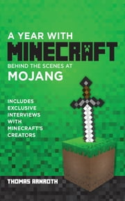 A Year with Mojang: Behind the Scenes of Minecraft ebook by Thomas Arnroth