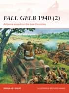 Fall Gelb 1940 (2) - Airborne assault on the Low Countries ebook by Doug Dildy, Peter Dennis