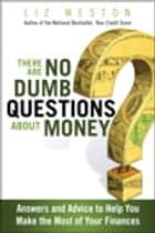 There Are No Dumb Questions About Money ebook by Liz Weston