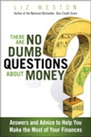There Are No Dumb Questions About Money - Answers and Advice to Help You Make the Most of Your Finances ebook by Liz Weston
