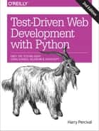 Test-Driven Development with Python - Obey the Testing Goat: Using Django, Selenium, and JavaScript ebook by Harry J.W. Percival