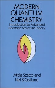 Modern Quantum Chemistry - Introduction to Advanced Electronic Structure Theory ebook by Neil S. Ostlund, Attila Szabo