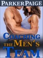 Coaching the Men's Team ebook by Parker Paige