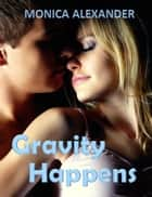 Gravity Happens (Forcing Gravity #2) 電子書 by Monica Alexander