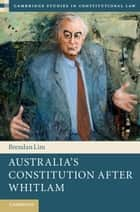 Australia's Constitution after Whitlam ebook by Brendan Lim