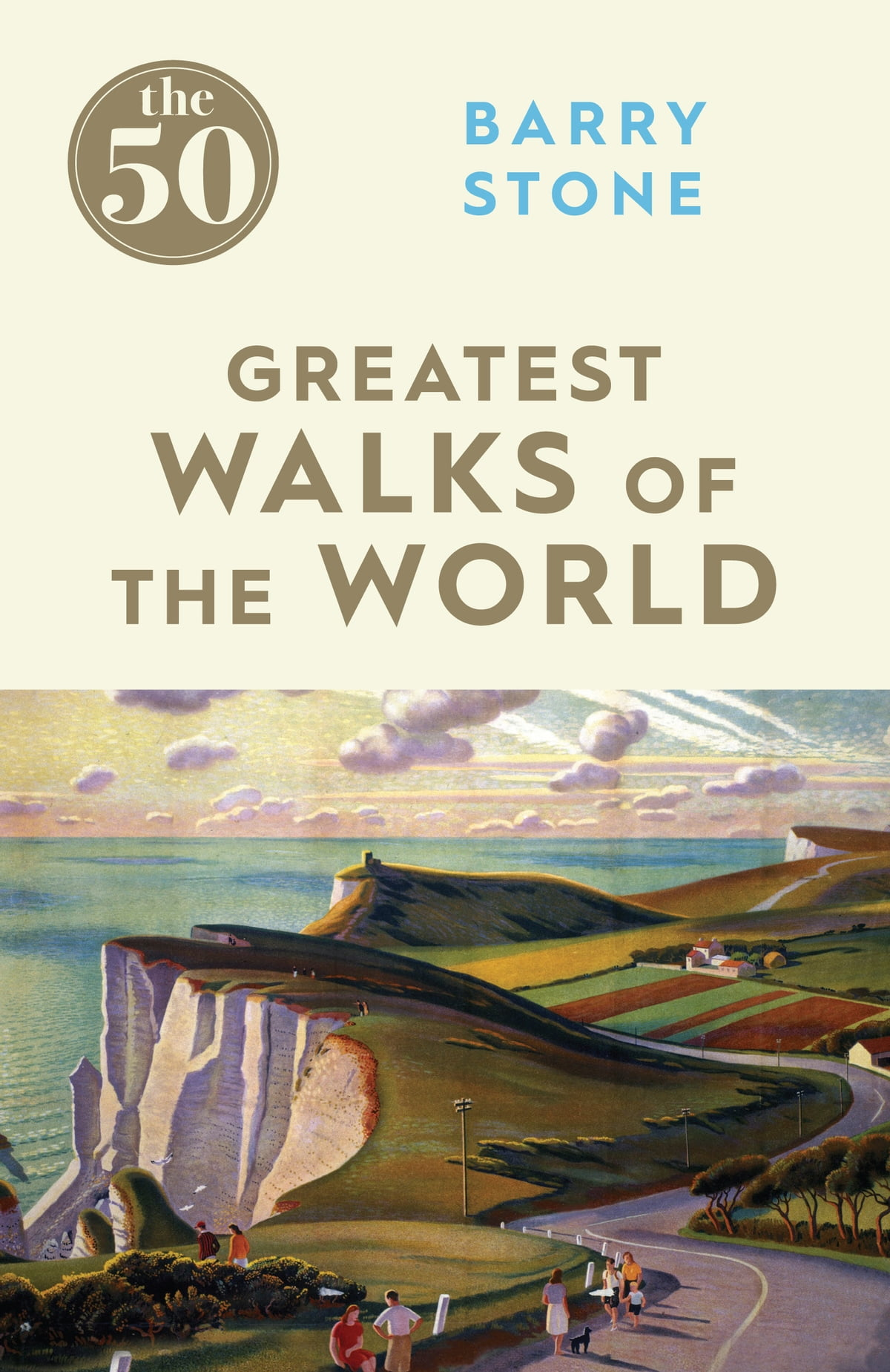 The 50 Greatest Walks of the World eBook by Barry Stone - 9781785780646 |  Rakuten Kobo