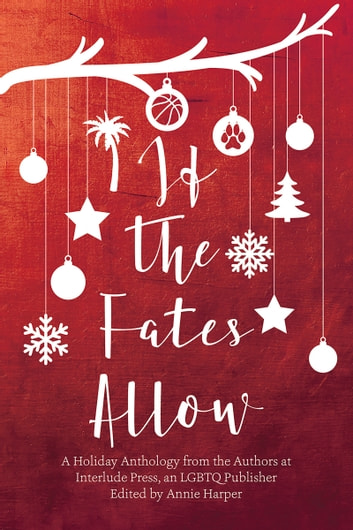 If the Fates Allow - A Holiday Anthology from the Authors at interlude Press, an LGBTQ Publisher ebook by Annie Harper