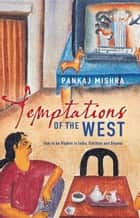Temptations of the West - How to be Modern in India, Pakistan and Beyond ebook by Pankaj Mishra