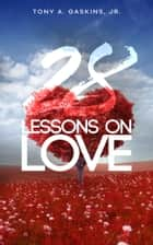 28 Lessons On Love ebook by Tony A Gaskins Jr.