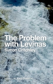 The Problem with Levinas ebook by Simon Critchley,Alexis Dianda