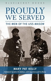 Proudly We Served - The Men of the USS Mason ebook by Mary Pat Kelly