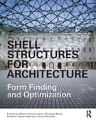 Shell Structures for Architecture - Form Finding and Optimization ebook by Sigrid Adriaenssens, Philippe Block, Diederik Veenendaal,...