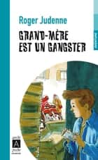 Grand-mère est un gangster ebook by Roger Judenne