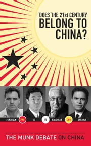 Does the 21st Century Belong to China? - The Munk Debate on China ebook by Dr. Henry Kissinger,Niall Ferguson,David Li,Fareed Zakaria