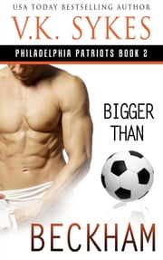 Bigger Than Beckham ebook by V.K. Sykes
