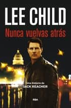 Nunca vuelvas atrás ebook by Lee Child