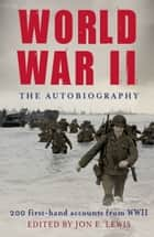 World War II: The Autobiography ebook by Jon E. Lewis