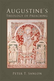 Augustine's Theology of Preaching ebook by Peter T. Sanlon