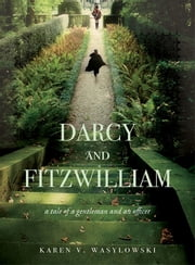 Darcy and Fitzwilliam - A tale of a gentleman and an officer ebook by Karen Wasylowski
