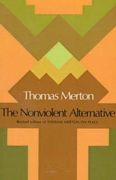 The Nonviolent Alternative ebook by Thomas Merton
