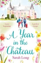 A Year in the Château - Perfect escapist read for fans of the hit TV show ebook by Sarah Long