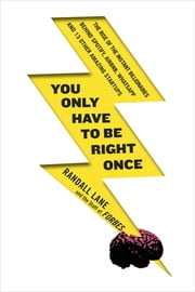You Only Have to Be Right Once - The Unprecedented Rise of the Instant Tech Billionaires ebook by Randall Lane