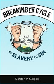 Breaking the Cycle of Slavery to Sin ebook by Gordon Magee