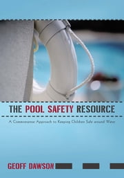 The Pool Safety Resource - The Commonsense Approach to Keeping Children Safe around Water ebook by Geoff Dawson