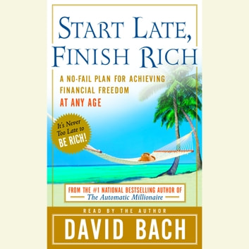 Start Late, Finish Rich - A No-Fail Plan for Achieving Financial Freedom at Any Age audiobook by David Bach