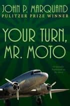 Your Turn, Mr. Moto ebook by John P. Marquand