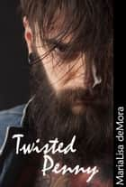 Twisted Penny ebook by MariaLisa deMora