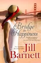 Bridge To Happiness ebook by Jill Barnett
