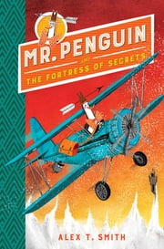 Mr Penguin and the Fortress of Secrets - Book 2 ebook by Alex T. Smith